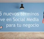 5 nuevos términos clave en Social Media para tu negocio