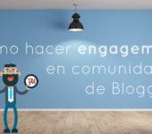 Cómo hacer engagement en comunidades de Bloggers