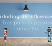 Marketing de influencers: 6 tips para tu próxima campaña