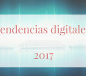 6 tendencias digitales 2017: ¿Estáis preparados?