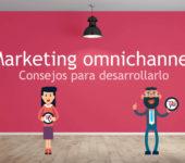 Marketing Omnichannel: Consejos para desarrollarlo