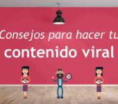 Consejos para hacer tu contenido viral