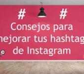 Consejos para mejorar tus hashtags de Instagram