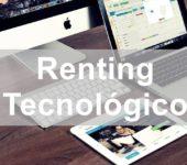 Renting tecnológico: una forma factible de estar a la vanguardia de la tecnología