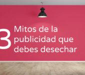3 Mitos de la publicidad que debes desechar