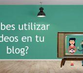 ¿Debes utilizar vídeos en tu blog?