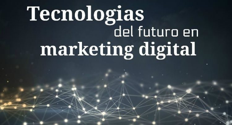 Tecnologias del futuro en Marketing Digital